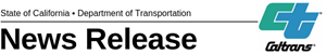 "This decorative image simulates letterhead. It reads ""News Release."" These words are set to the left of the Caltrans logo, a green ""C"" and a blue ""T"" intersected, with a script ""Caltrans"" underneath. Rights to both are reserved."
